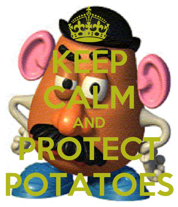KEEP CALM AND PROTECT POTATOES