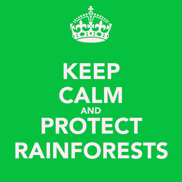 KEEP CALM AND PROTECT RAINFORESTS