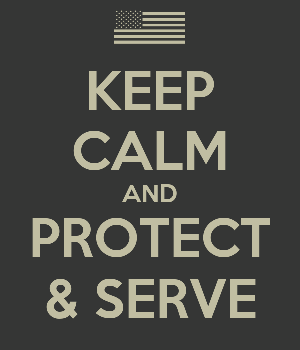 KEEP CALM AND PROTECT & SERVE