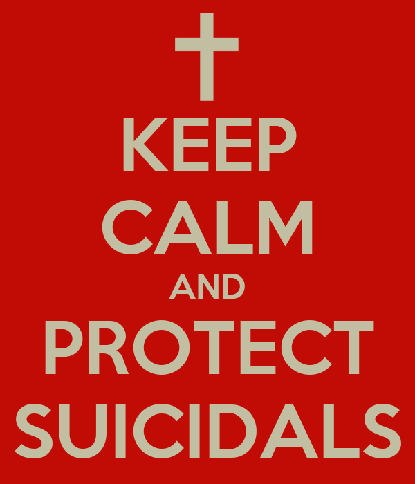 KEEP CALM AND PROTECT SUICIDALS