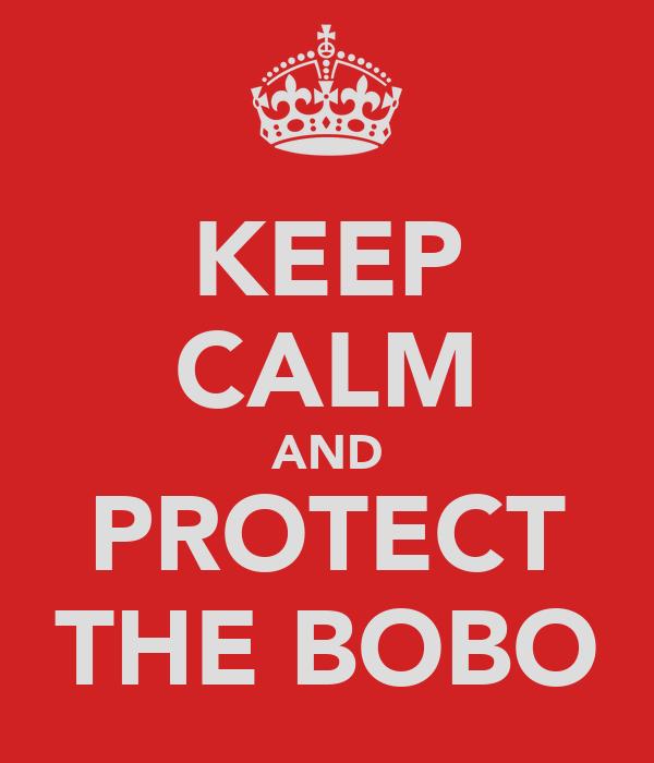 KEEP CALM AND PROTECT THE BOBO