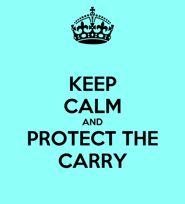 KEEP CALM AND PROTECT THE CARRY