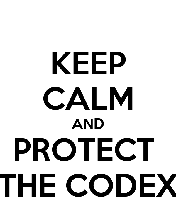 KEEP CALM AND PROTECT  THE CODEX