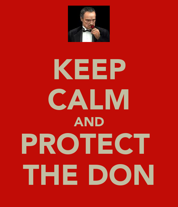 KEEP CALM AND PROTECT  THE DON