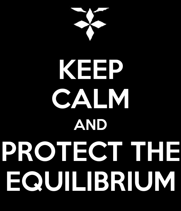 KEEP CALM AND PROTECT THE EQUILIBRIUM