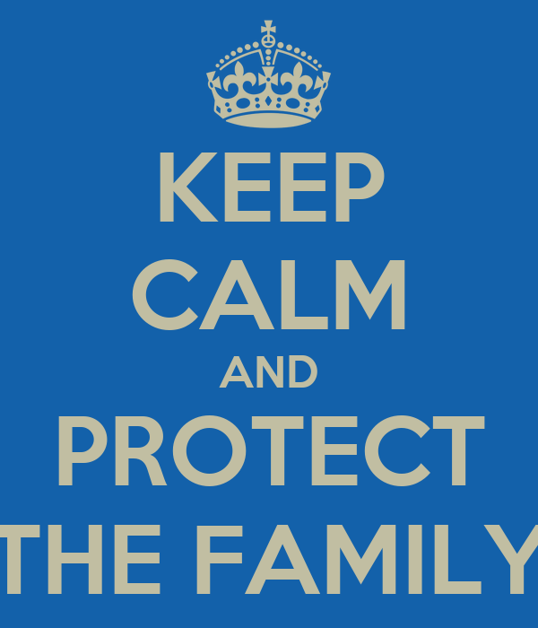 KEEP CALM AND PROTECT THE FAMILY