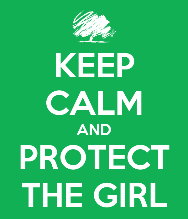 KEEP CALM AND PROTECT THE GIRL