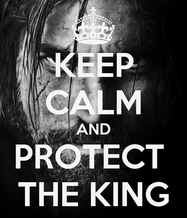 KEEP CALM AND PROTECT  THE KING