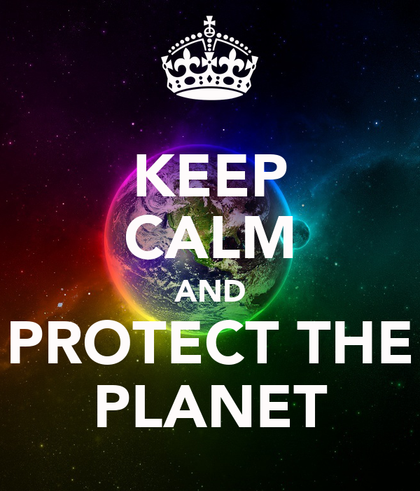 KEEP CALM AND PROTECT THE PLANET
