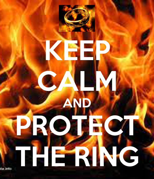 KEEP CALM AND PROTECT THE RING