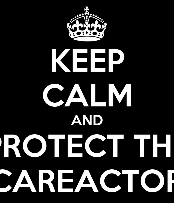 KEEP CALM AND PROTECT THE SCAREACTORS