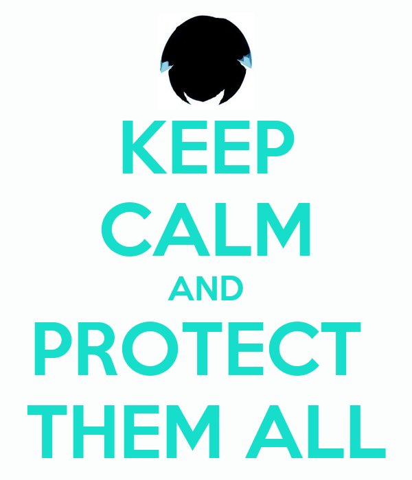 KEEP CALM AND PROTECT  THEM ALL