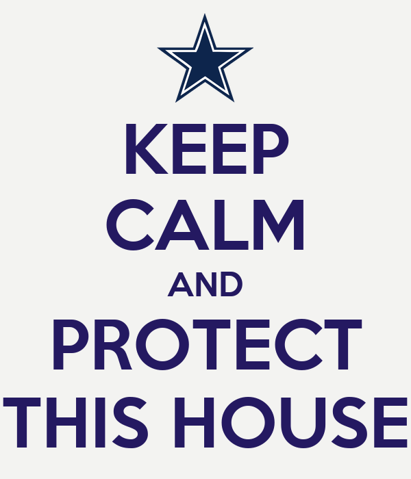 KEEP CALM AND PROTECT THIS HOUSE