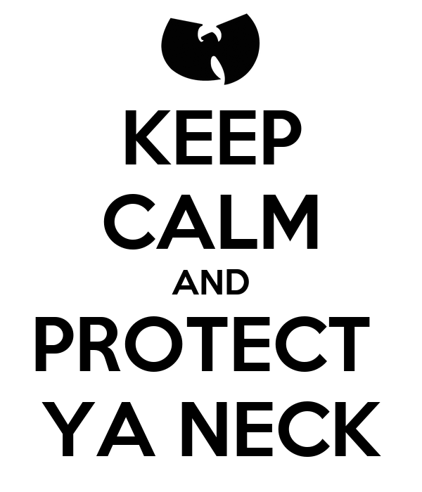 KEEP CALM AND PROTECT  YA NECK