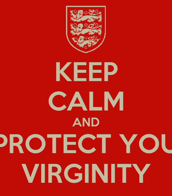 KEEP CALM AND PROTECT YOU VIRGINITY