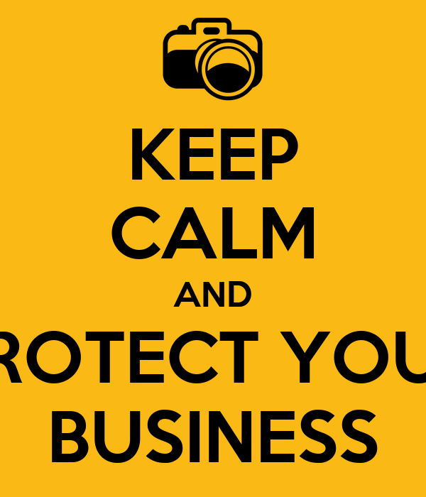 KEEP CALM AND PROTECT YOUR BUSINESS