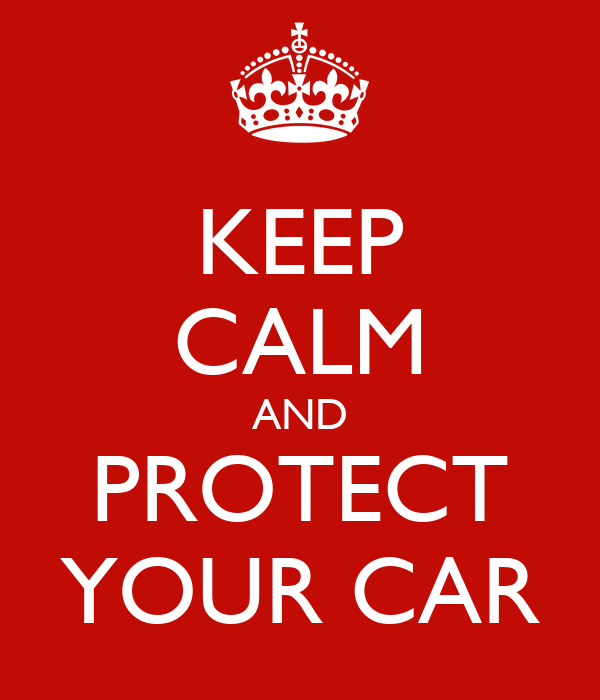 KEEP CALM AND PROTECT YOUR CAR