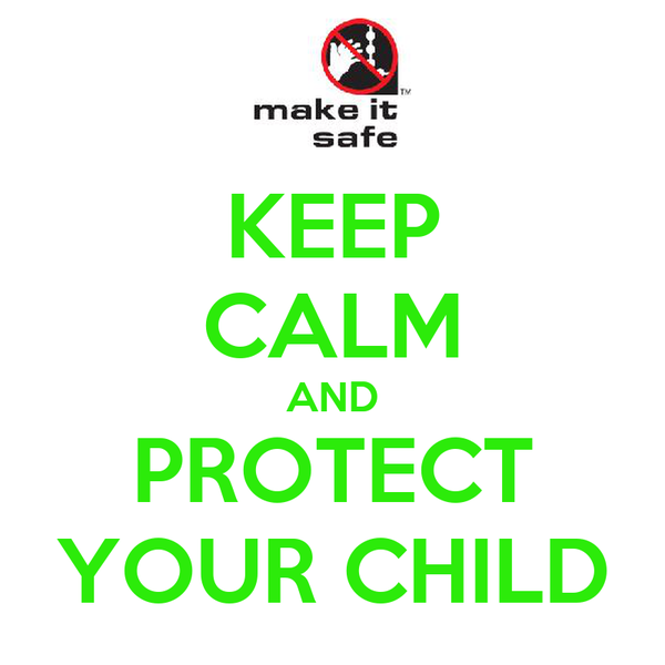 KEEP CALM AND PROTECT YOUR CHILD