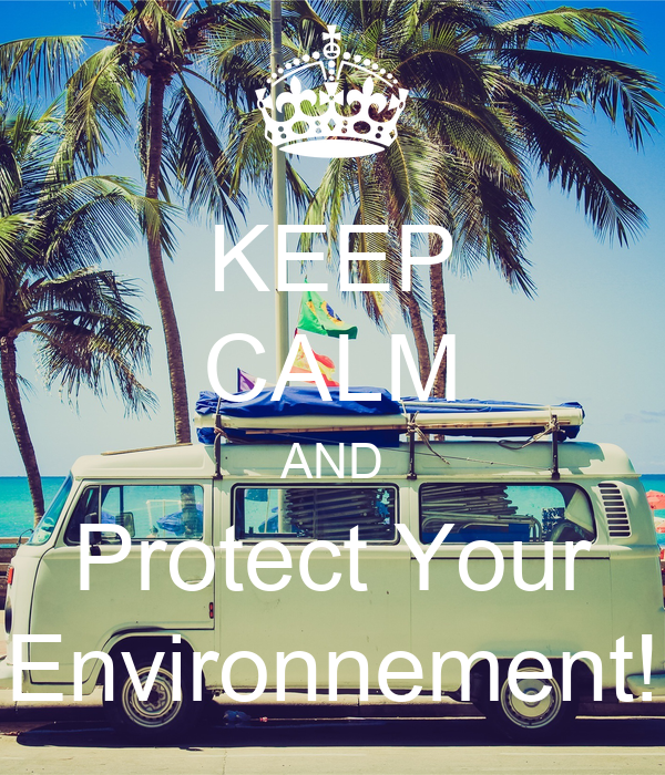 KEEP CALM AND Protect Your Environnement!