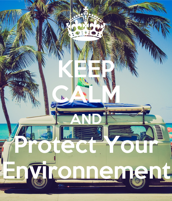 KEEP CALM AND Protect Your Environnement