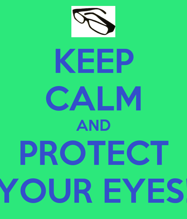 KEEP CALM AND PROTECT YOUR EYES!