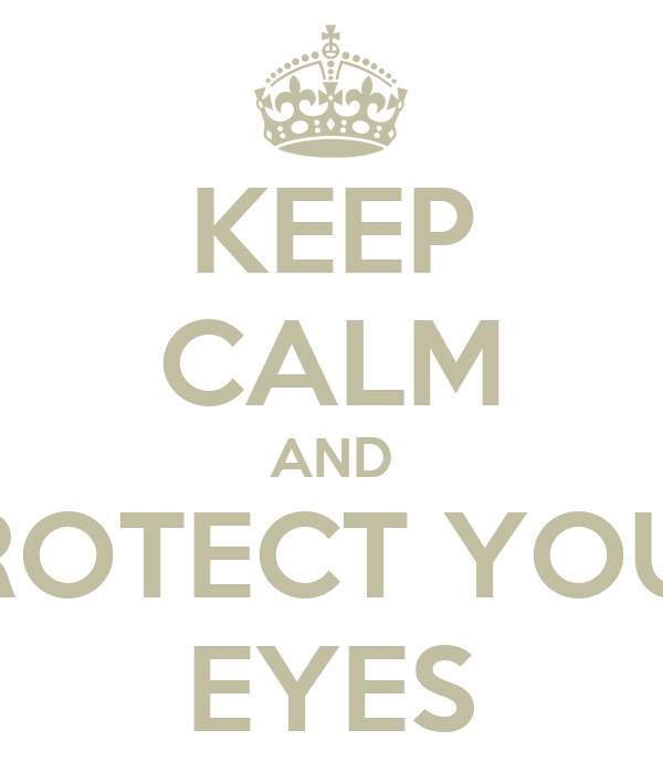 KEEP CALM AND PROTECT YOUR EYES