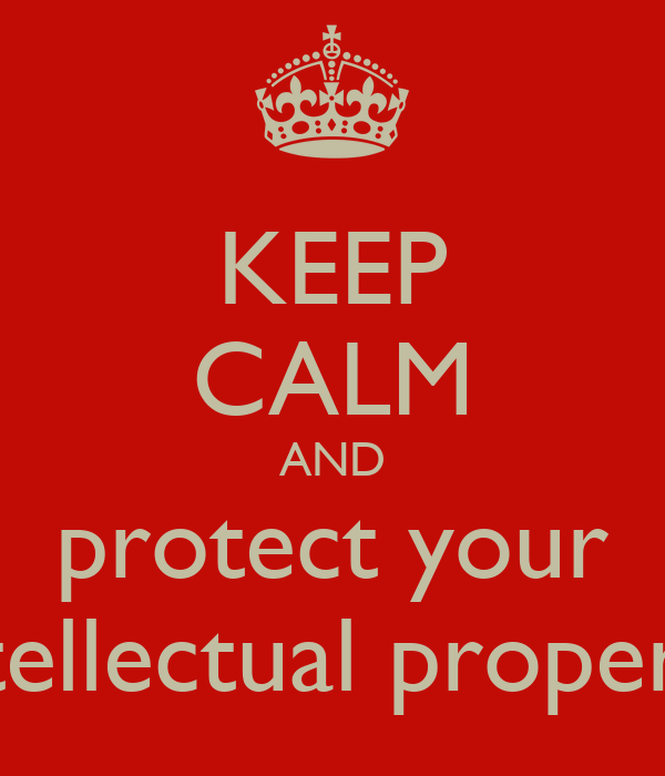 KEEP CALM AND protect your intellectual property
