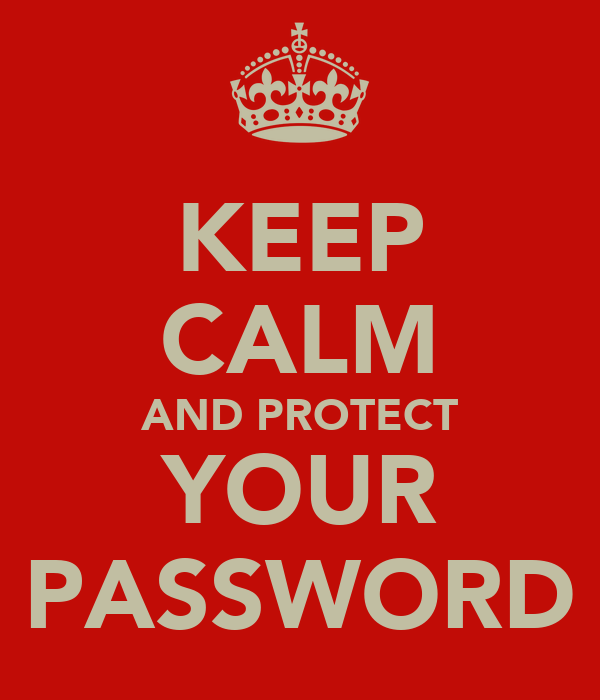 KEEP CALM AND PROTECT YOUR PASSWORD