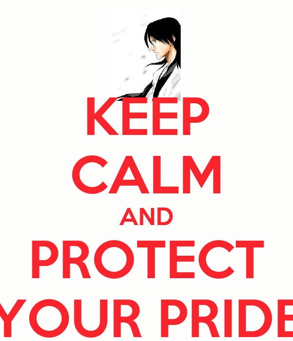 KEEP CALM AND PROTECT YOUR PRIDE