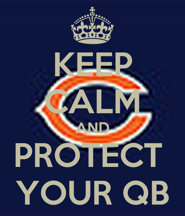KEEP CALM AND PROTECT  YOUR QB