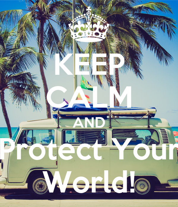 KEEP CALM AND Protect Your World!