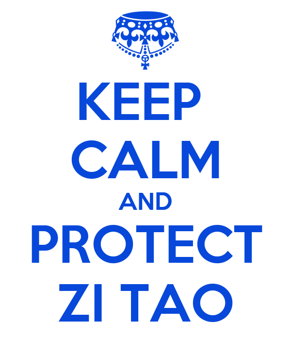 KEEP  CALM AND PROTECT ZI TAO