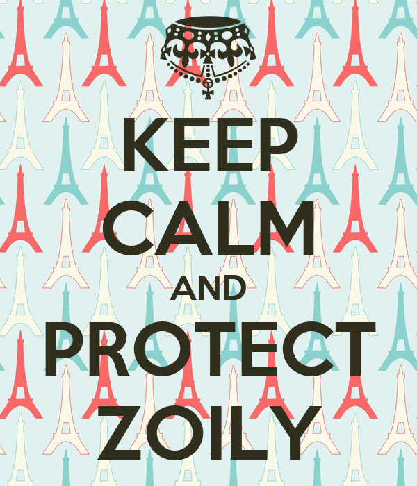 KEEP CALM AND PROTECT ZOILY