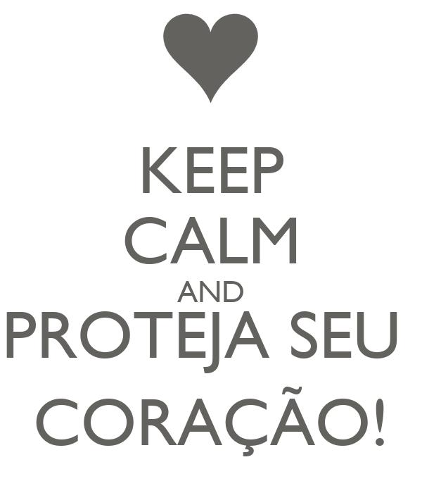 KEEP CALM AND PROTEJA SEU  CORAÇÃO!