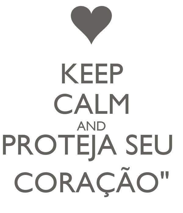 """KEEP CALM AND PROTEJA SEU  CORAÇÃO"""""""