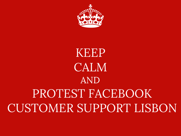 KEEP CALM AND PROTEST FACEBOOK CUSTOMER SUPPORT LISBON