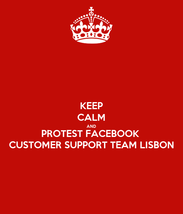 KEEP CALM AND PROTEST FACEBOOK  CUSTOMER SUPPORT TEAM LISBON