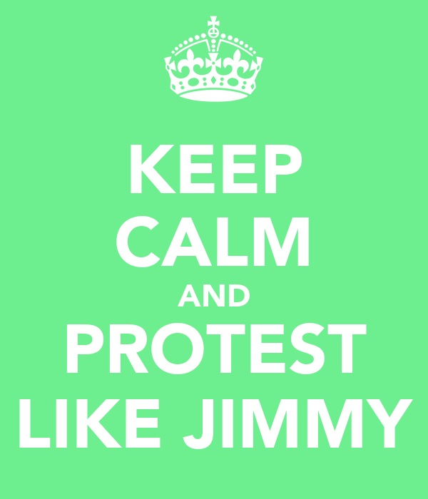 KEEP CALM AND PROTEST LIKE JIMMY