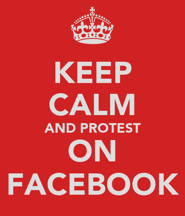 KEEP CALM AND PROTEST ON FACEBOOK