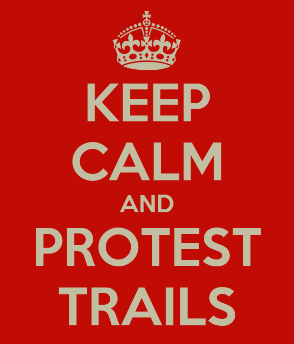 KEEP CALM AND PROTEST TRAILS