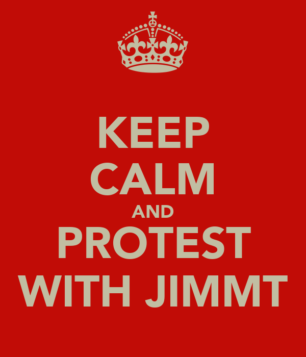 KEEP CALM AND PROTEST WITH JIMMT