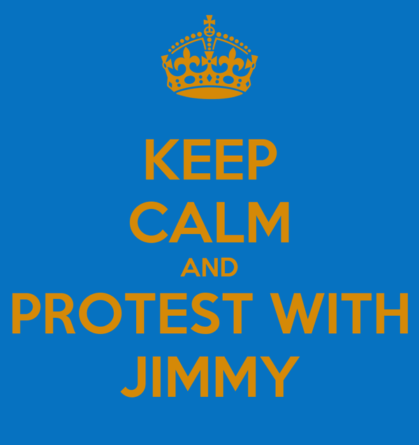 KEEP CALM AND PROTEST WITH JIMMY