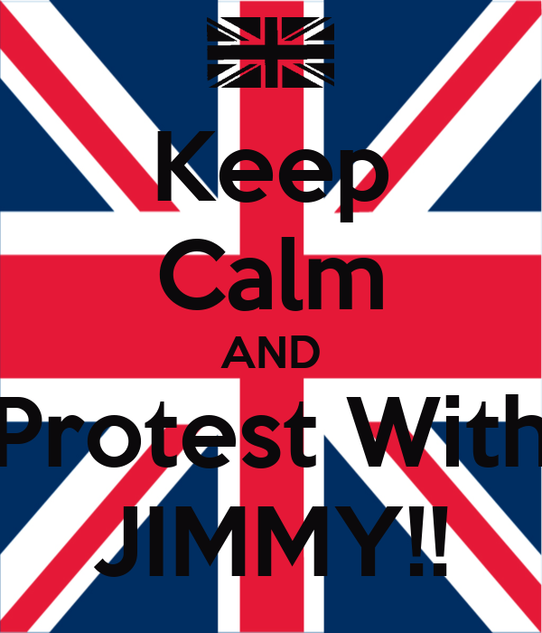 Keep Calm AND Protest With JIMMY!!