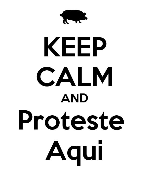 KEEP CALM AND Proteste  Aqui