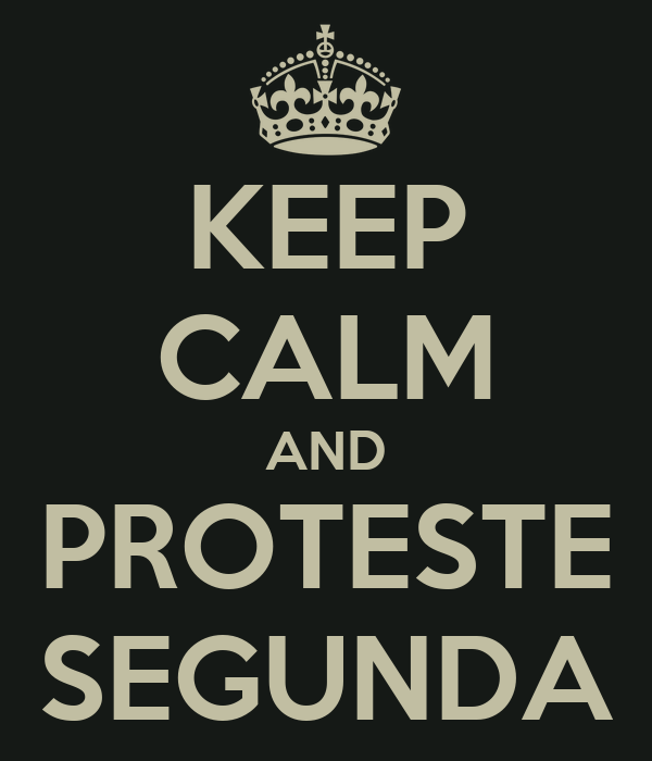 KEEP CALM AND PROTESTE SEGUNDA