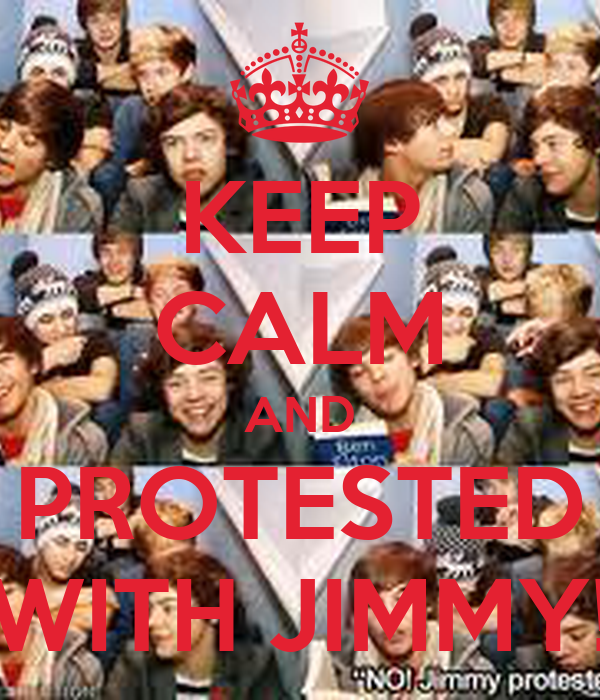 KEEP CALM AND PROTESTED WITH JIMMY!