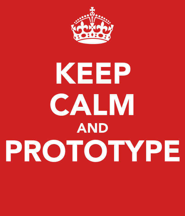 KEEP CALM AND PROTOTYPE