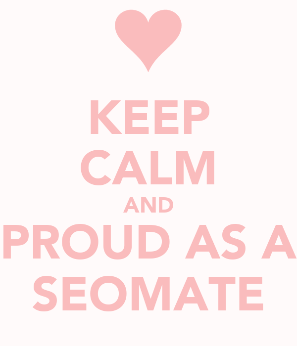 KEEP CALM AND PROUD AS A SEOMATE