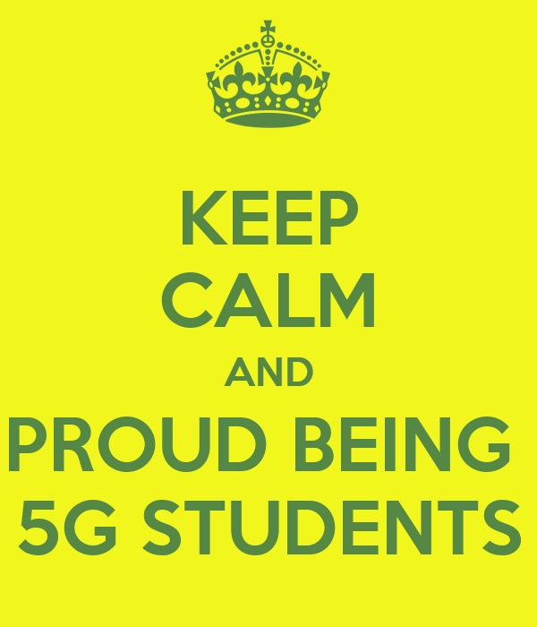KEEP CALM AND PROUD BEING  5G STUDENTS