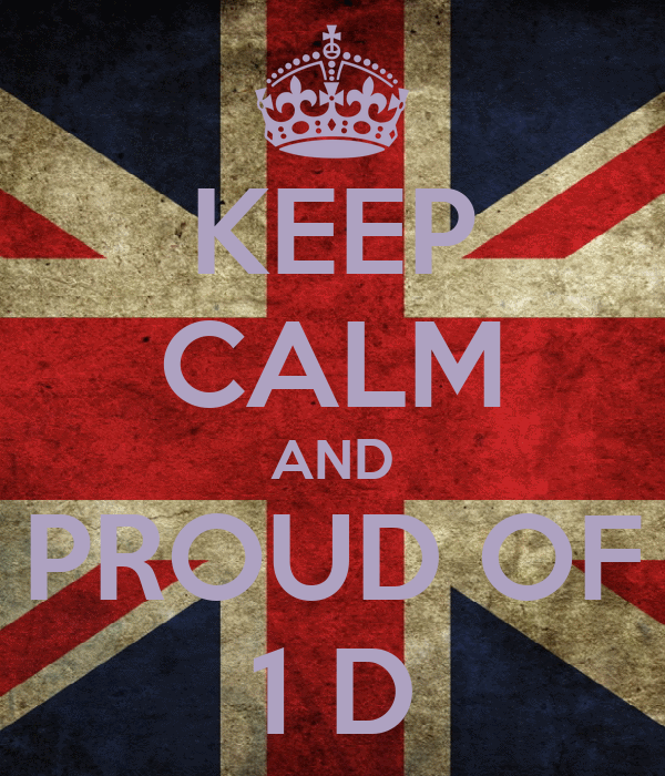 KEEP CALM AND PROUD OF 1 D